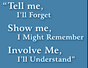 Motto: Tell me, I'll Forget. Show me, I Might Remember. Involve Me, I'll Understand.